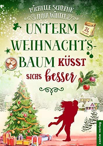 Unterm Weihnachtsbaum küsst sichs besser von [Winter, Anna, Schrenk, Michelle]