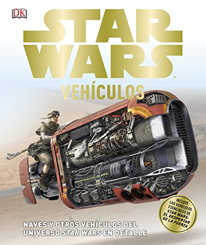 Star Wars Vehículos: Naves y otros vehículos del universo Star Wars en detalle por Varios autores