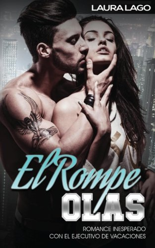 El Rompe-Olas: Romance Inesperado con el Ejecutivo de Vacaciones (Novela Romántica y Erótica en Español: Alma Gemela)