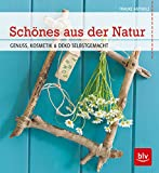 Schönes aus der Natur: Genuss, Kosmetik & Deko selbstgemacht (BLV)