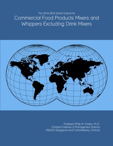 The 2019-2024 World Outlook for Commercial Food Products Mixers and Whippers Excluding Drink Mixers