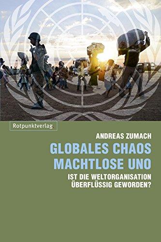 Globales Chaos - machtlose UNO: Ist die Weltorganisation überflüssig geworden?