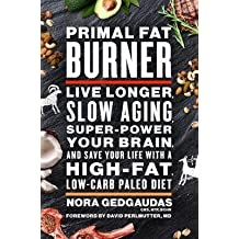 [(Primal Fat Burner : Live Longer, Slow Aging, Super-Power Your Brain and Save Your Life with a High-Fat, Low-Carb Paleo Diet)] [Author: Nora T. Gedgaudas] published on (February, 2017)