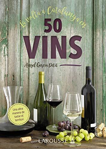 La volta a Catalunya en 50 vins (Larousse - Libros Ilustrados/ Prácticos - Gastronomía)