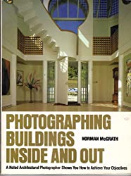 Photographing Buildings Inside and Out: A Noted Architectual Photographer Shows You How to Achieve