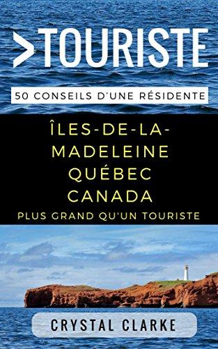 Couverture du livre Plus grand qu'un touriste– Îles-de-la-Madeleine, Québec, Canada: 50 Conseils d'une résidente
