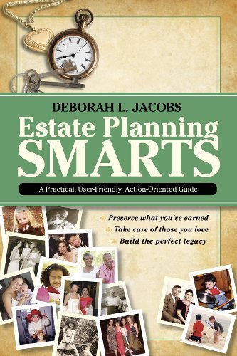 estate planning smarts: a practical, user-friendly, action-oriented guide by deborah l. jacobs (2009-12-11)