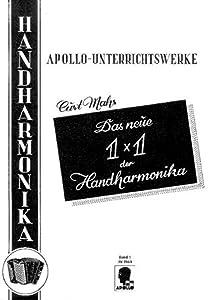 Das neue 1 x 1 der Handharmonika: Ein gründlicher Lehrgang für das Handharmonika-Spiel mit Abbildungen und ausführlichen Tabellen nach der Einheits-Griffschrift. Band 1. diatonische Handharmonika.
