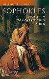 Sophokles: Dichter im demokratischen Athen - Hellmut Flashar