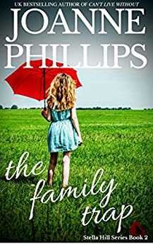 The Family Trap (Can't Live Without Book 2) by [Phillips, Joanne]