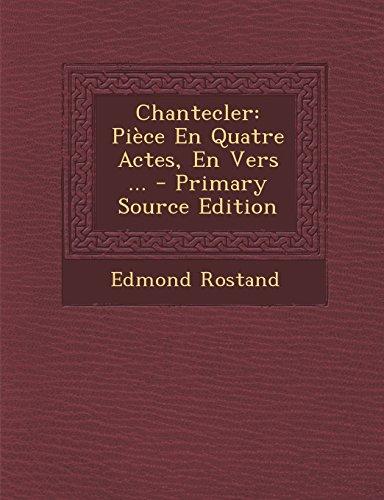 Chantecler: Piece En Quatre Actes, En Vers ...
