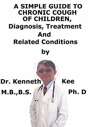A  Simple  Guide  To  Chronic Cough  In Children,  Diagnosis, Treatment  And  Related Conditions por Kenneth Kee epub