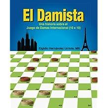 El Damista: Una historia sobre el Juego de Damas Internacional (10 x 10)