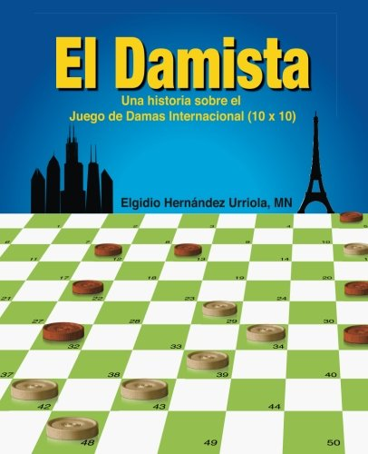 El Damista: Una historia sobre el Juego de Damas Internacional (10 x 10) por Mr Elgidio Hernandez Urriola