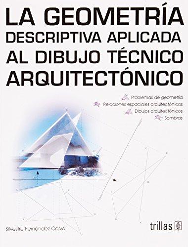 La geometria descriptiva aplicada al dibujo tecnico arquitectonico/Descriptive Geometry Applied to Architectural Drawing Techniques por Silvestre Fernandez Calvo