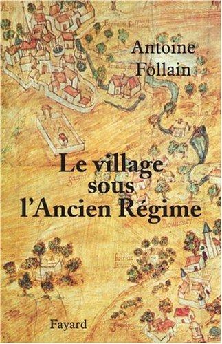 Le village sous l'Ancien Régime par Antoine Follain