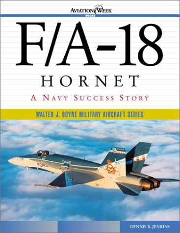F/A 18 Hornet: A Navy Success Story (Walter J.Boyne Military Aircraft S.)