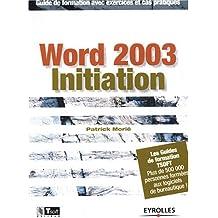 Word 2003 Initiation : Guide de formation avec exercices et cas pratriques