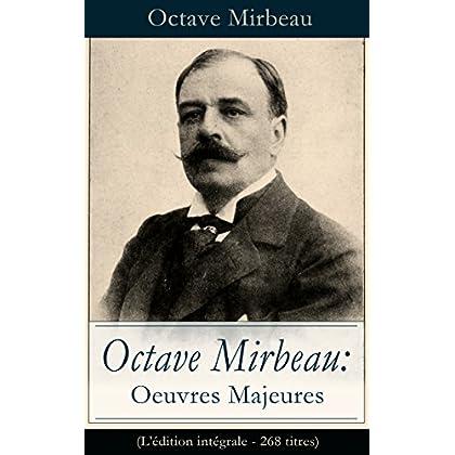 Octave Mirbeau: Oeuvres Majeures (L'édition intégrale - 268 titres): Contes + Pièces de théâtre + Romans + Articles (Le Jardin des supplices, Le Journal ... La Mort de Balzac, L'Affaire Dreyfus...)