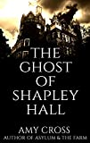 The Ghost of Shapley Hall by Amy Cross
