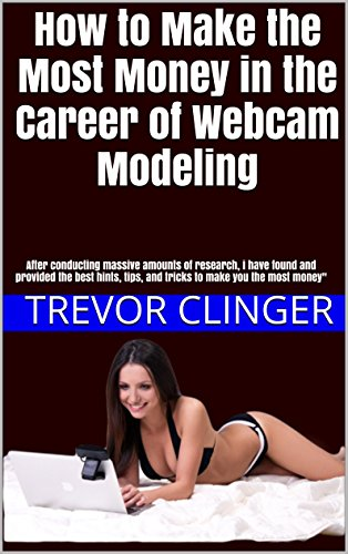 How to Make the Most Money in the Career of Webcam Modeling: After conducting massive amounts of research, i have found and provided the best hints, tips, ... make you the most money