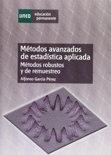 Métodos avanzados de estadística aplicada : métodos robustos y de remuestreo (EDUCACIÓN PERMANENTE)