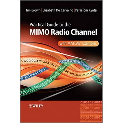 Practical Guide to MIMO Radio Channel: with MATLAB Examples by Tim Brown (2012-03-05)