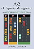 A-Z of Capacity Management: Practical Guide for Implementing Enterprise IT Monitoring & Capacity Planning (English Edition)