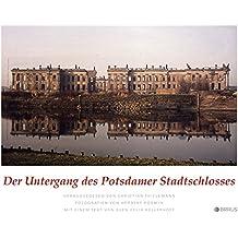 Der Untergang des Potsdamer Stadtschlosses