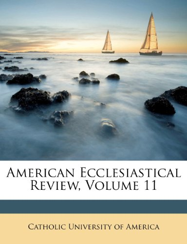 American Ecclesiastical Review, Volume 11
