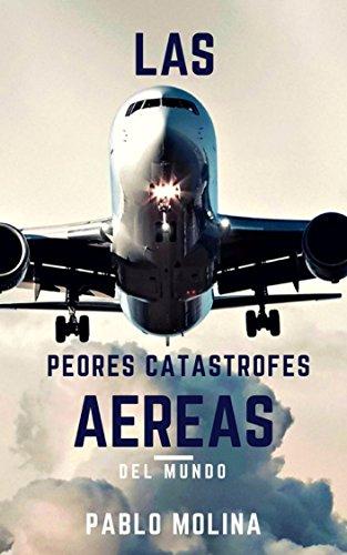 LAS PEORES CATÁSTROFES AÉREAS DEL MUNDO (1) por PABLO MOLINA