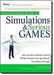 The Complete Guide to Simulations and Serious Games: How the Most Valuable Content Will be Created in the Age Beyond Gutenberg to Google by Clark Aldrich (2009-10-12)