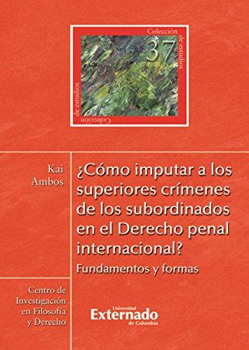 ¿Cómo imputar a los superiores crímenes de los subordinados en el derecho penal internacional? por Ambos Kai
