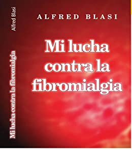 Mi lucha contra la fibromialgia de [Blasi, Alfred]
