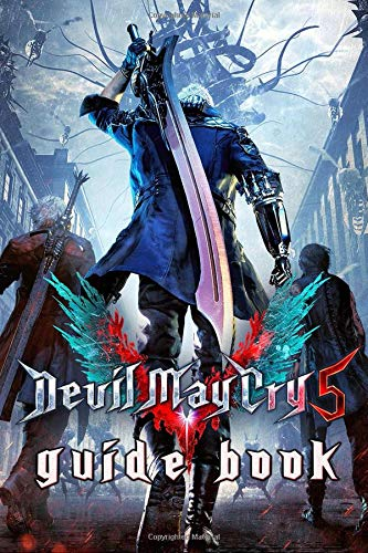 Devil May Cry 5 Guide Book: Walkthrough, Tips and Strategy Guide