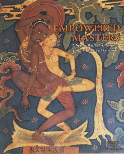 Empowered Masters: Tibetan Wall Paintings Of Mahasiddhas At Gyantse por Ulrich von Schroeder