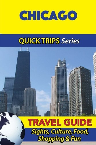 Chicago Travel Guide (Quick Trips Series): Sights, Culture, Food, Shopping & Fun