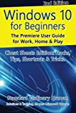 Windows 10 for Beginners. Revised & Expanded 2nd Edition.: The Premiere User Guide for Work, Home & Play.