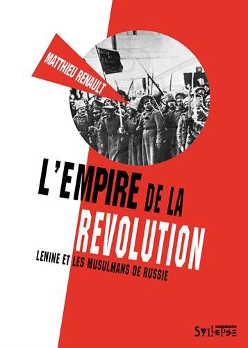 L'empire de la rvolution : Lnine et les musulmans de Russie