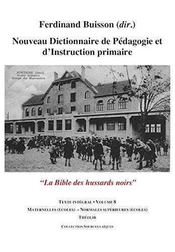 Nouveau Dictionnaire de Pedagogie et d'Instruction Primaire Volume 8 (Maternelles - Normales Sup) par Ferdinand Buisson