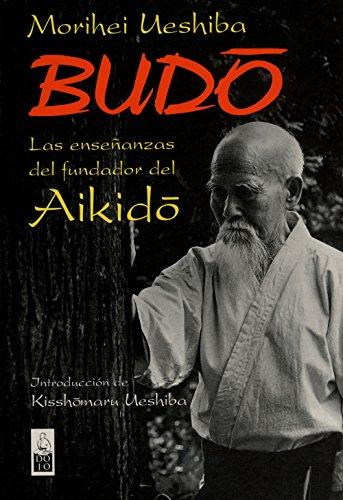 Budo: Las enseñanzas del fundador del Aikido por Morihei Ueshiba