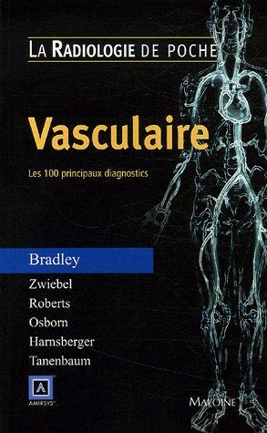 Vasculaire : Les 100 principaux diagnostics par William-G-Jr Bradley