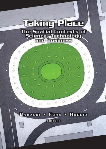 Taking Place: The Spacial Contexts of Science, Technology And Business