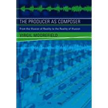 The Producer as Composer: From the Illusion of Reality to the Reality of Illusion