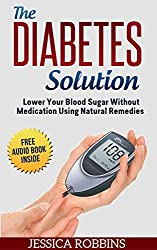 Diabetes: Diabetes Solution: Lower you Blood Sugar without Medication using Natural Remedies (Natural Remedies, Diabetes, High Blood Sugar) (English Edition)