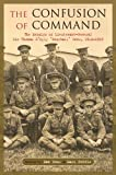 The Confusion of Command: The Memoirs of Lieutenant-General Sir Thomas D