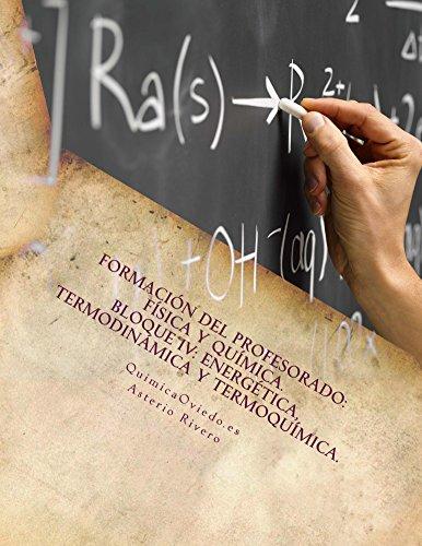Formación del Profesorado: Física y Química: Temas 14, 15, 16, 17, 52 y 53: Bloque IV: Energética, Termodinámica y Termoquímica por Asterio Rivero
