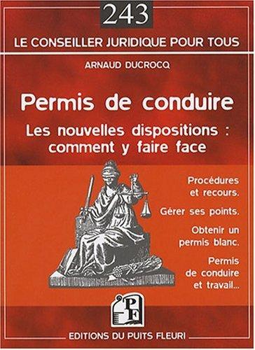 Permis de conduire: Les nouvelles dispositions : comment y faire face par Arnaud Ducrocq
