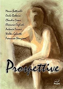 Prospettive 59 di [BOTTICELLI, MARIA, BATTAINI, CARLA, CAMA, CLAUDIO, COGLIATI, ELEONORA, FERRARI, ANTONIA, GALEOTTI, WALTER, STANZIONE, FRANCESCA]