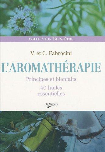 L'aromathérapie : Principes et bienfaits, 40 huiles essentielles par Vincenzo Fabrocini